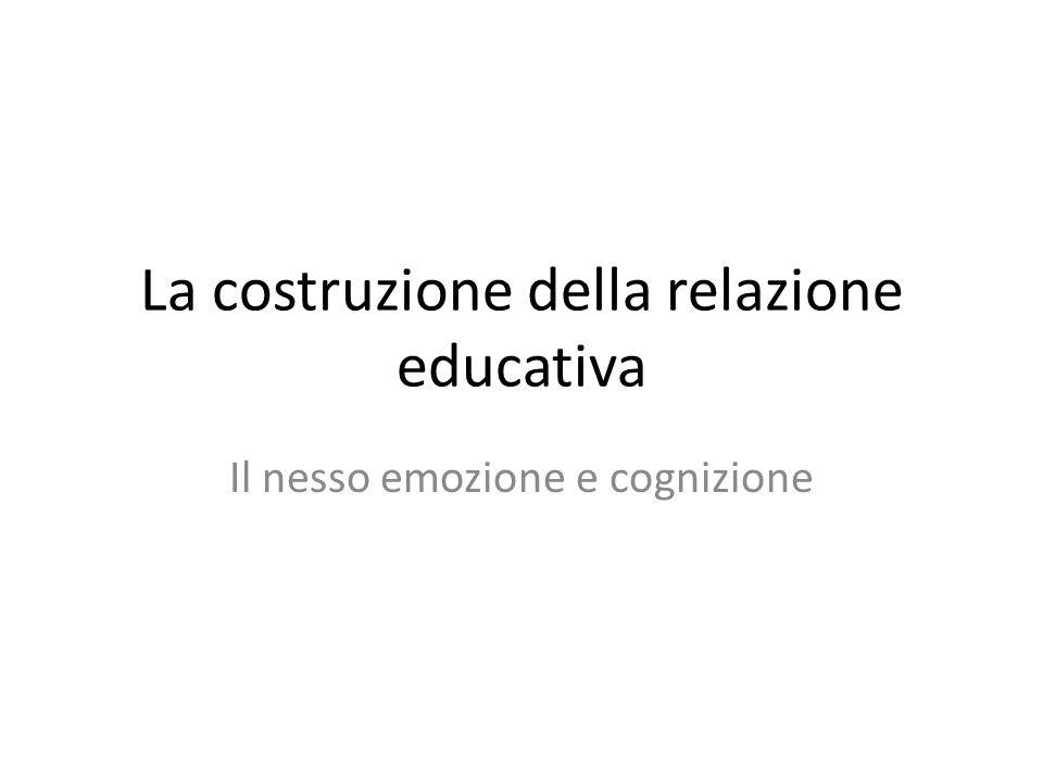 La costruzione della relazione educativa Il nesso emozione e cognizione