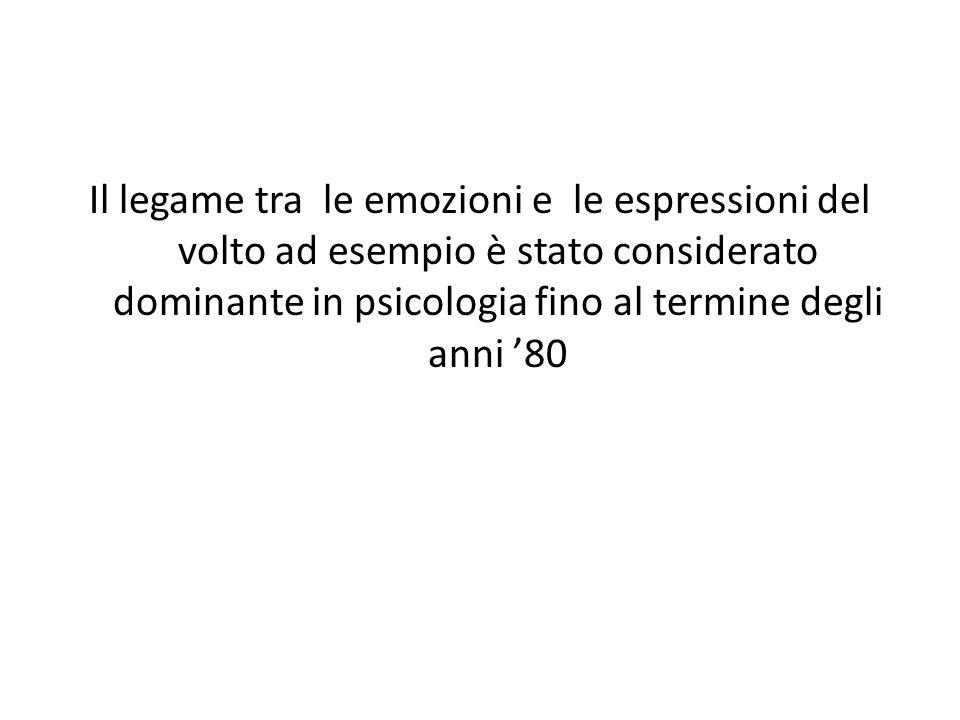 Il legame tra le emozioni e le espressioni del volto ad esempio è stato considerato dominante in psicologia fino al termine degli anni '80