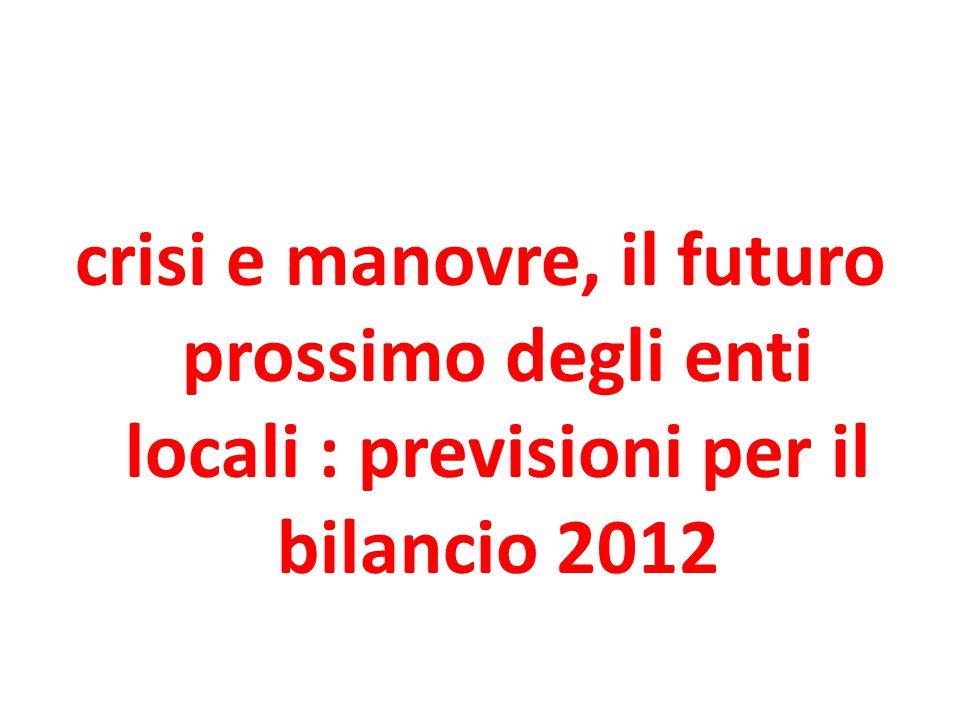 crisi e manovre, il futuro prossimo degli enti locali : previsioni per il bilancio 2012