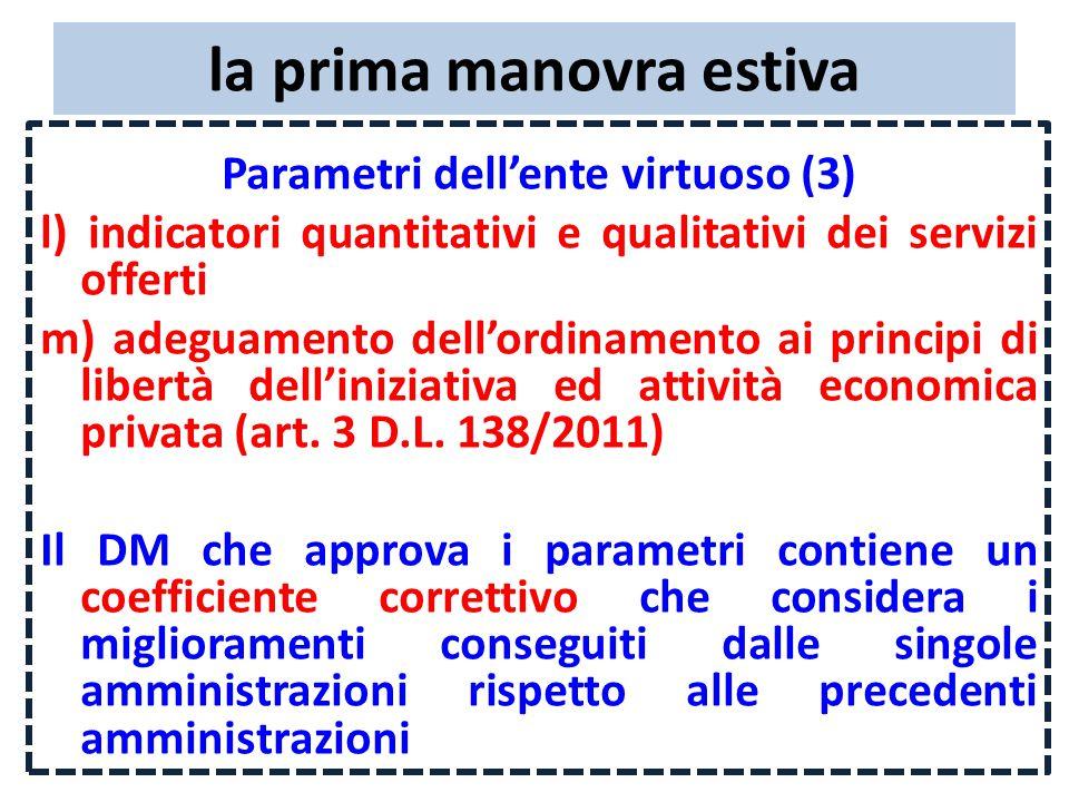 la prima manovra estiva Parametri dell'ente virtuoso (3) l) indicatori quantitativi e qualitativi dei servizi offerti m) adeguamento dell'ordinamento ai principi di libertà dell'iniziativa ed attività economica privata (art.