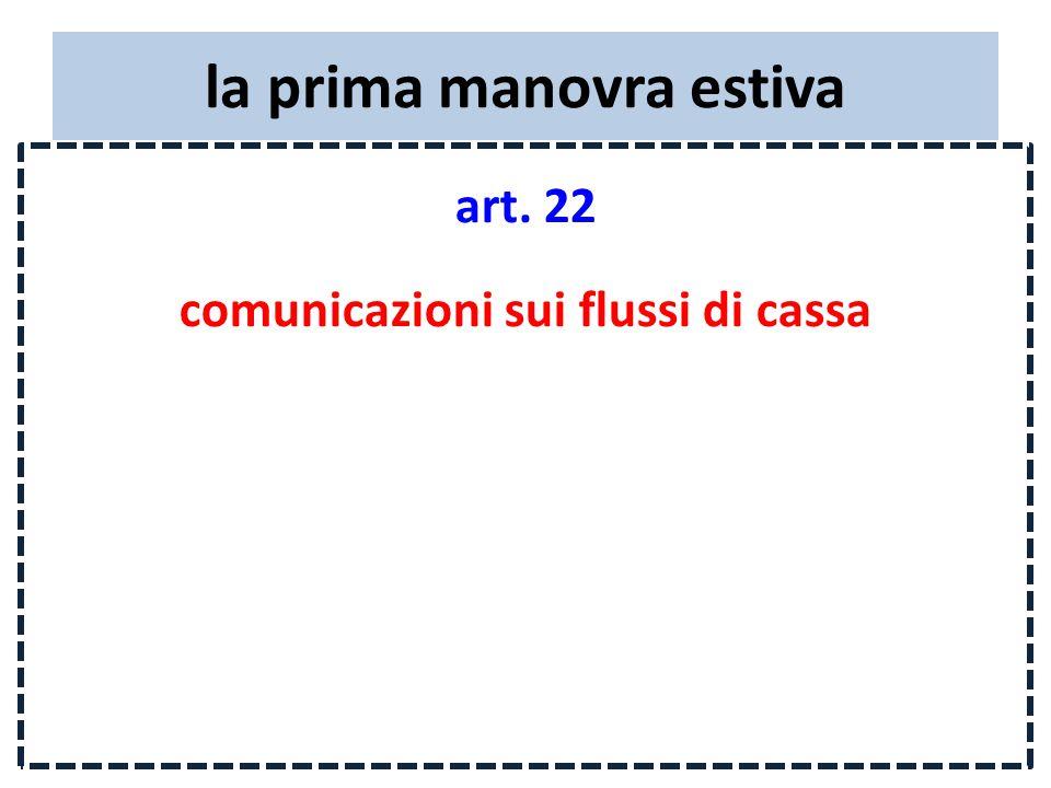 la prima manovra estiva art. 22 comunicazioni sui flussi di cassa