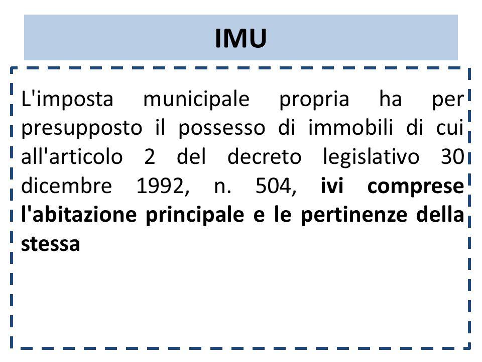 IMU L imposta municipale propria ha per presupposto il possesso di immobili di cui all articolo 2 del decreto legislativo 30 dicembre 1992, n.