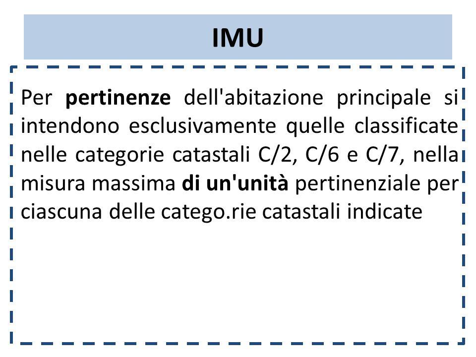 IMU Per pertinenze dell abitazione principale si intendono esclusivamente quelle classificate nelle categorie catastali C/2, C/6 e C/7, nella misura massima di un unità pertinenziale per ciascuna delle catego.rie catastali indicate