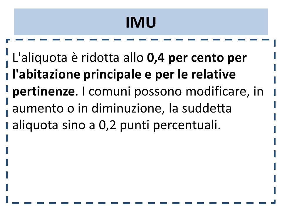 IMU L aliquota è ridotta allo 0,4 per cento per l abitazione principale e per le relative pertinenze.