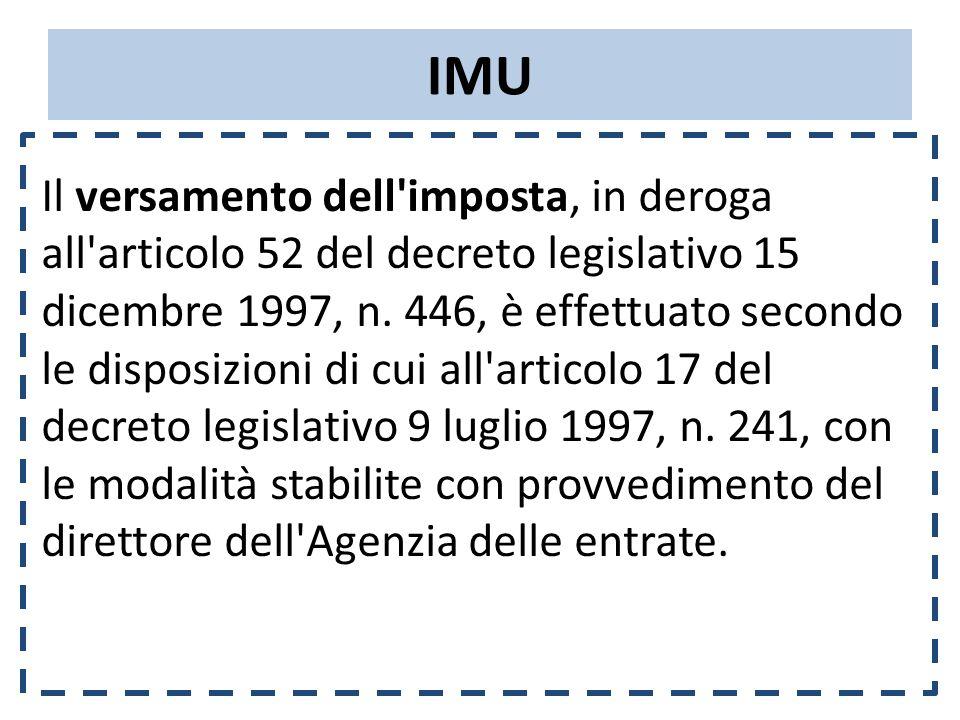 IMU Il versamento dell imposta, in deroga all articolo 52 del decreto legislativo 15 dicembre 1997, n.
