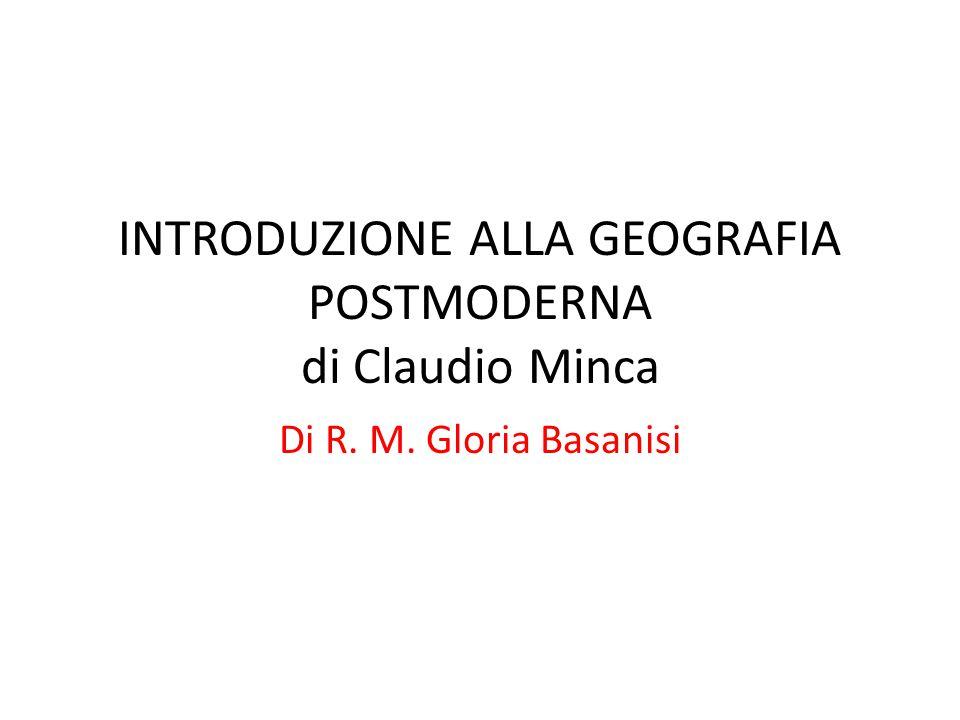 INTRODUZIONE ALLA GEOGRAFIA POSTMODERNA di Claudio Minca Di R. M. Gloria Basanisi