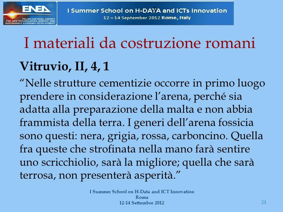 """I materiali da costruzione romani Vitruvio, II, 4, 1 """"Nelle strutture cementizie occorre in primo luogo prendere in considerazione l'arena, perché sia"""