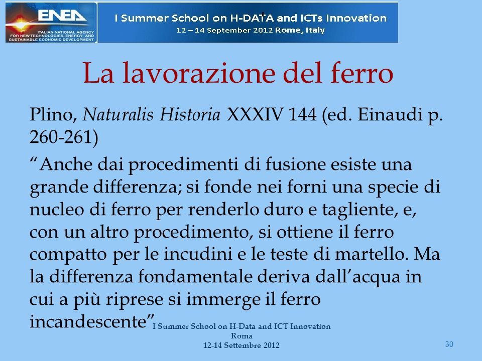 """La lavorazione del ferro Plino, Naturalis Historia XXXIV 144 (ed. Einaudi p. 260-261) """"Anche dai procedimenti di fusione esiste una grande differenza;"""