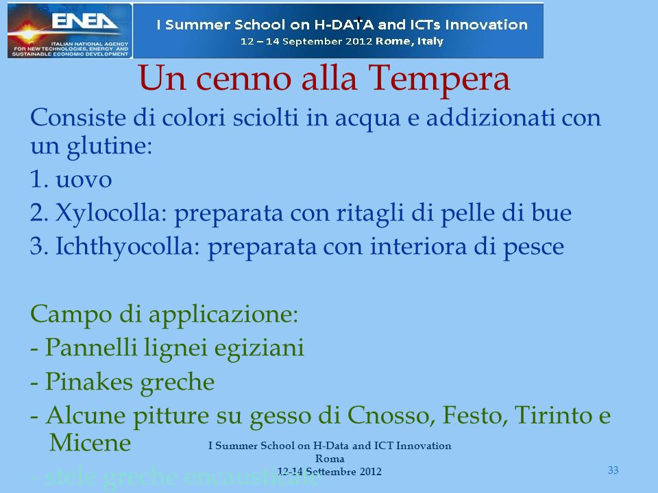 Un cenno alla Tempera 33 I Summer School on H-Data and ICT Innovation Roma 12-14 Settembre 2012 Consiste di colori sciolti in acqua e addizionati con