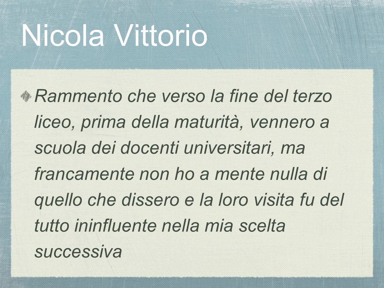 Nicola Vittorio Rammento che verso la fine del terzo liceo, prima della maturità, vennero a scuola dei docenti universitari, ma francamente non ho a m