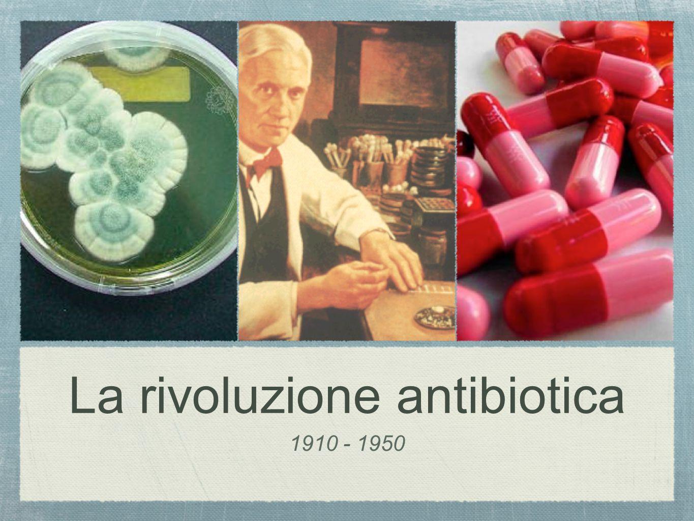 La rivoluzione antibiotica 1910 - 1950