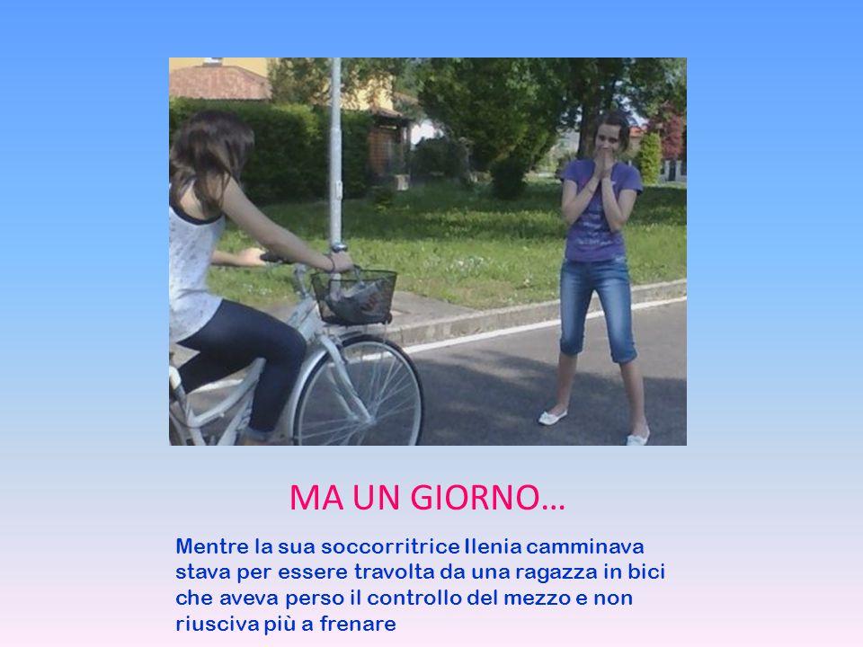 Mentre la sua soccorritrice Ilenia camminava stava per essere travolta da una ragazza in bici che aveva perso il controllo del mezzo e non riusciva più a frenare MA UN GIORNO…