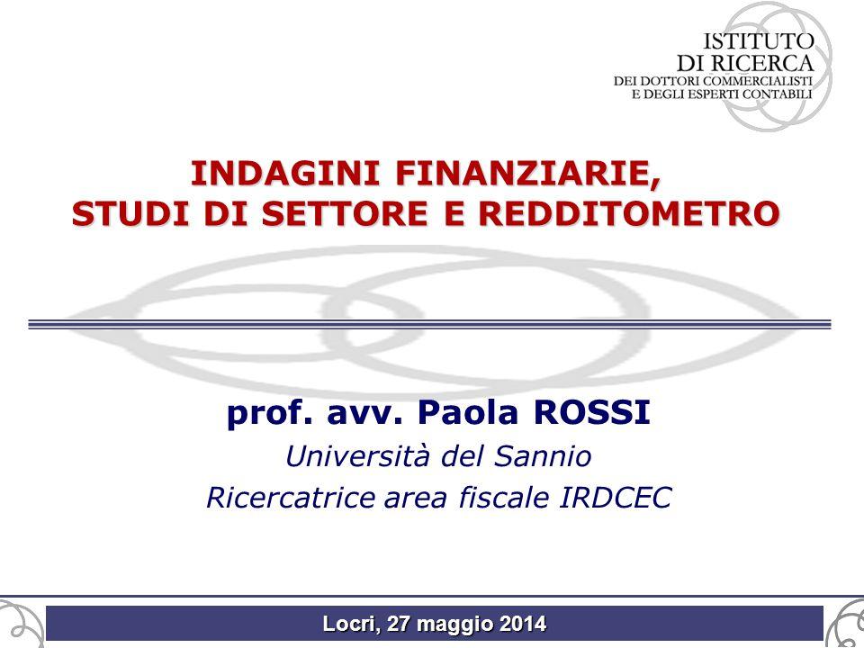 Locri, 27 maggio 2014 INDAGINI FINANZIARIE, STUDI DI SETTORE E REDDITOMETRO prof. avv. Paola ROSSI Università del Sannio Ricercatrice area fiscale IRD