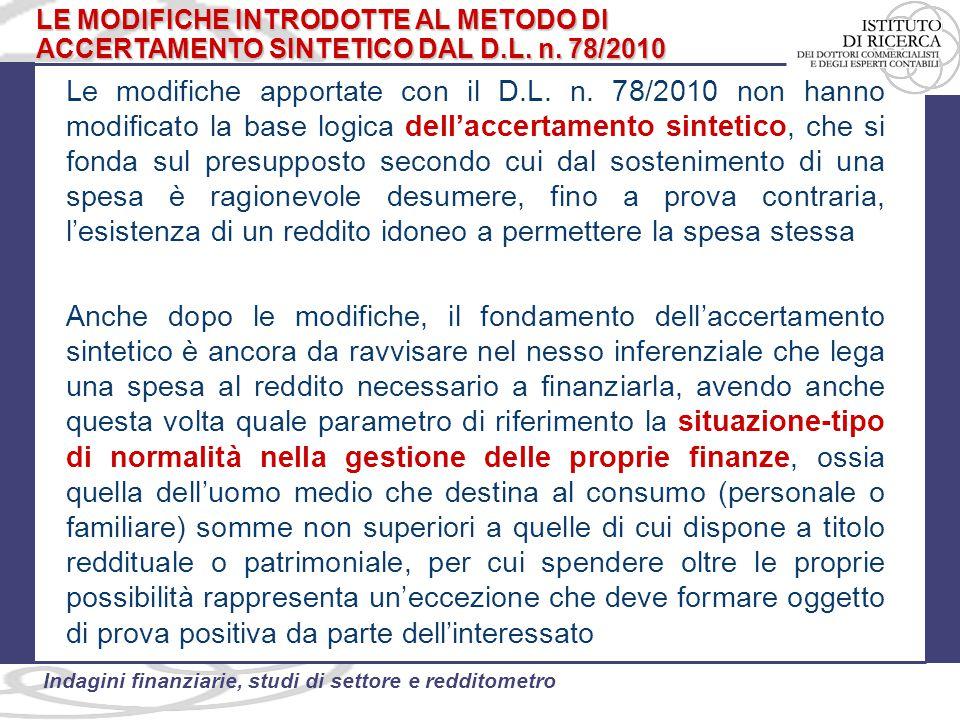 11 Indagini finanziarie, studi di settore e redditometro Le modifiche apportate con il D.L. n. 78/2010 non hanno modificato la base logica dell'accert
