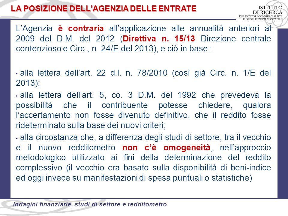 51 Indagini finanziarie, studi di settore e redditometro L'Agenzia è contraria all'applicazione alle annualità anteriori al 2009 del D.M. del 2012 (Di