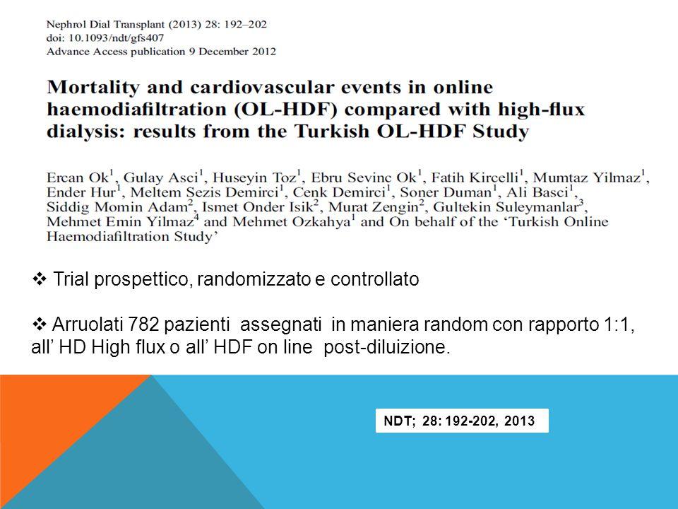 Trial prospettico, randomizzato e controllato  Arruolati 782 pazienti assegnati in maniera random con rapporto 1:1, all' HD High flux o all' HDF on