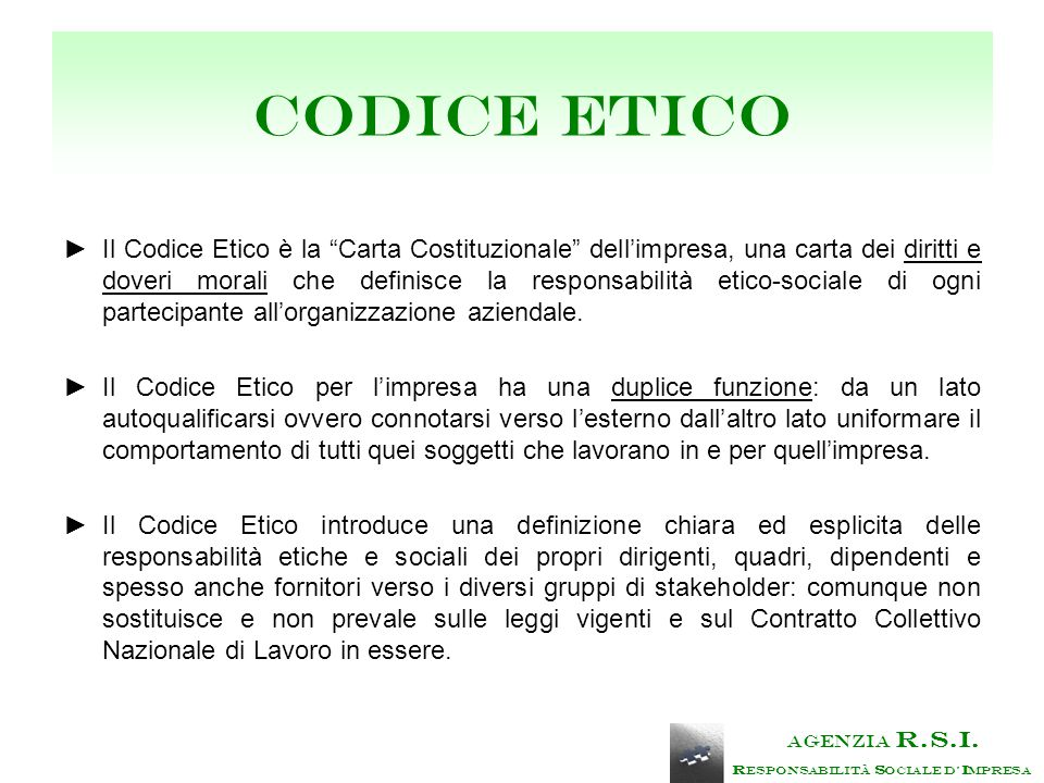 Codice Etico ►Il Codice Etico è la Carta Costituzionale dell'impresa, una carta dei diritti e doveri morali che definisce la responsabilità etico-sociale di ogni partecipante all'organizzazione aziendale.