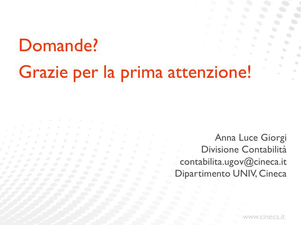 www.cineca.it Anna Luce Giorgi Divisione Contabilità contabilita.ugov@cineca.it Dipartimento UNIV, Cineca Domande? Grazie per la prima attenzione!
