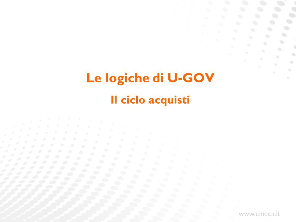 www.cineca.it Le logiche di U-GOV Il ciclo acquisti