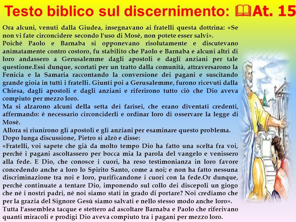 Testo biblico sul discernimento:  At. 15 Ora alcuni, venuti dalla Giudea, insegnavano ai fratelli questa dottrina: «Se non vi fate circoncidere secon