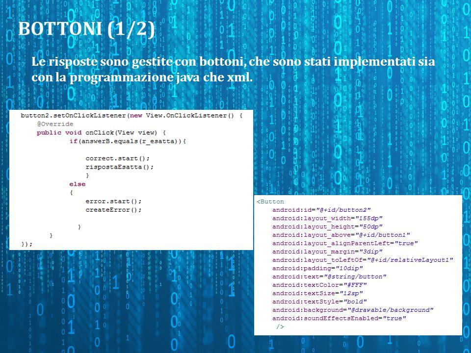 BOTTONI (1/2) Le risposte sono gestite con bottoni, che sono stati implementati sia con la programmazione java che xml.