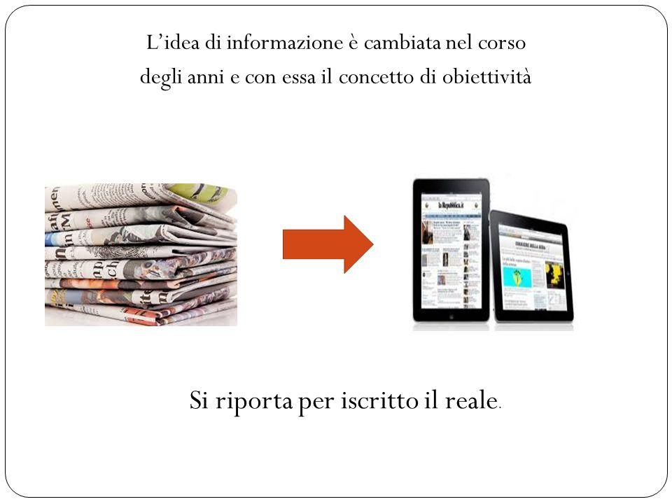 L'idea di informazione è cambiata nel corso degli anni e con essa il concetto di obiettività Si riporta per iscritto il reale.
