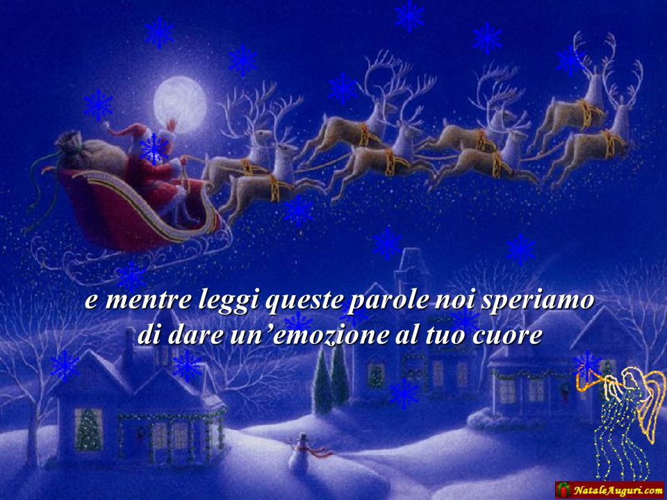 Oggi alle porte di questo nuovo anno ti doniamo i ns. auguri per le feste che verranno