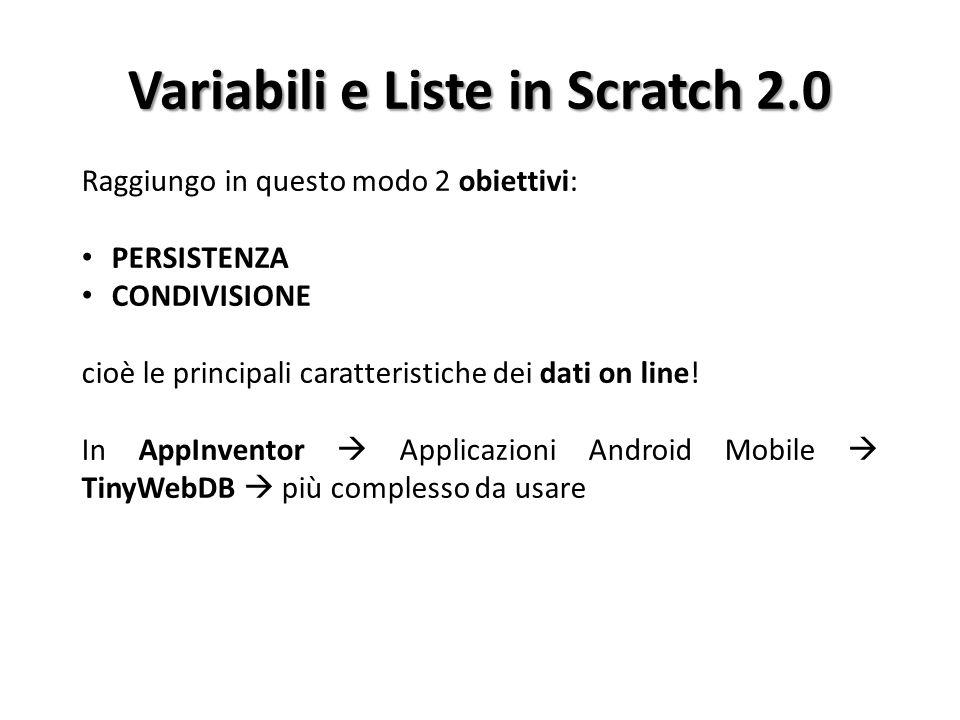 Variabili e Liste in Scratch 2.0 Raggiungo in questo modo 2 obiettivi: PERSISTENZA CONDIVISIONE cioè le principali caratteristiche dei dati on line! I