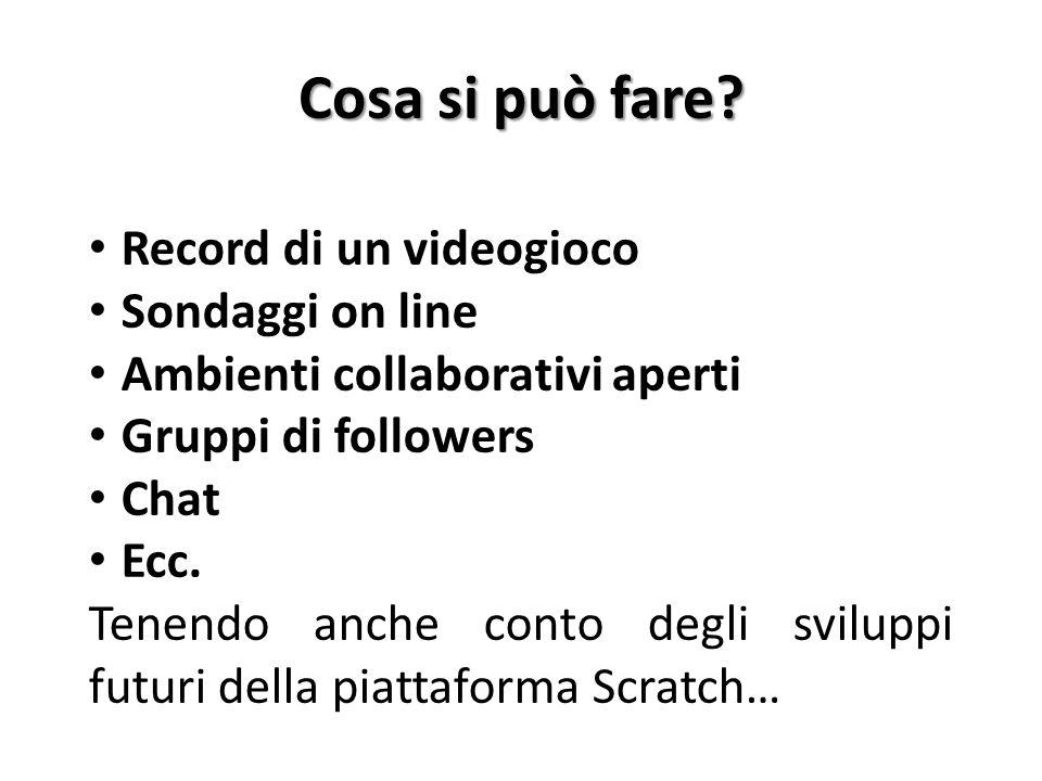 Cosa si può fare? Record di un videogioco Sondaggi on line Ambienti collaborativi aperti Gruppi di followers Chat Ecc. Tenendo anche conto degli svilu