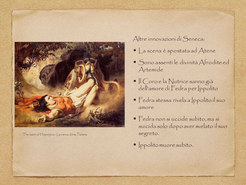 Altre innovazioni di Seneca: La scena è spostata ad Atene Sono assenti le divinità Afrodite ed Artemide Il Coro e la Nutrice sanno già dell'amore di F