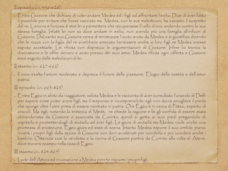 II episodio (vv. 446-626) Entra Giasone che dichiara di voler aiutare Medea ed i figli ad affrontare l'esilio. Dice di aver fatto il possibile per evi