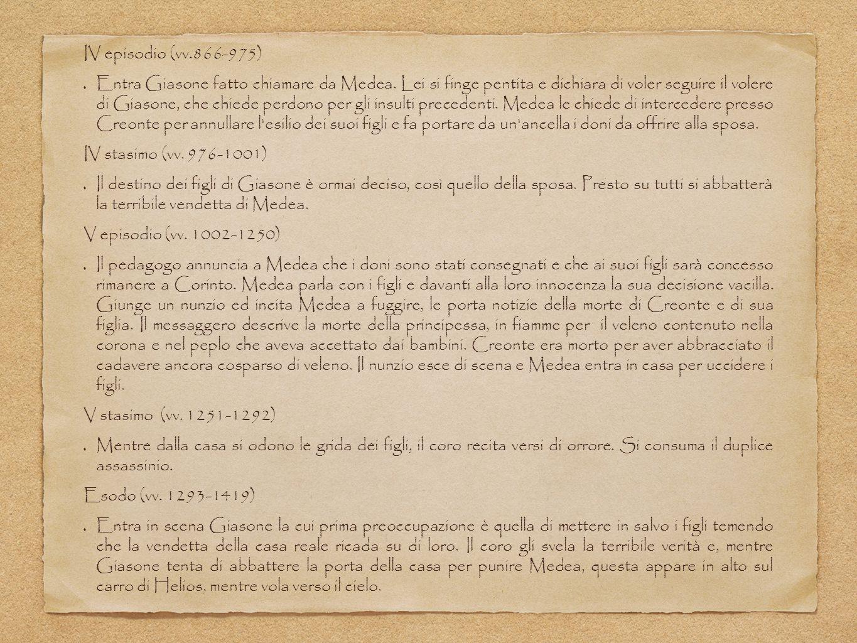 IV episodio (vv.866-975) Entra Giasone fatto chiamare da Medea. Lei si finge pentita e dichiara di voler seguire il volere di Giasone, che chiede perd