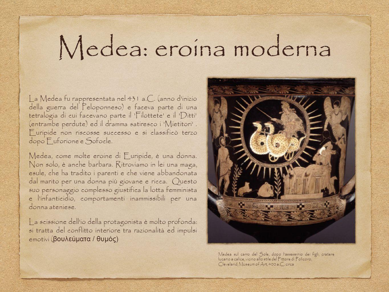 Medea: eroina moderna La Medea fu rappresentata nel 431 a.C. (anno d'inizio della guerra del Peloponneso) e faceva parte di una tetralogia di cui face