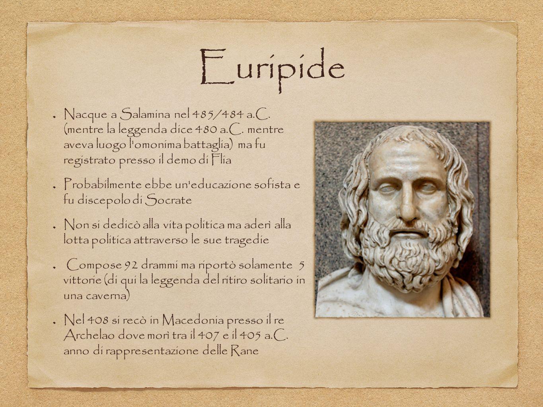 Euripide Nacque a Salamina nel 485/484 a.C. (mentre la leggenda dice 480 a.C. mentre aveva luogo l'omonima battaglia) ma fu registrato presso il demo
