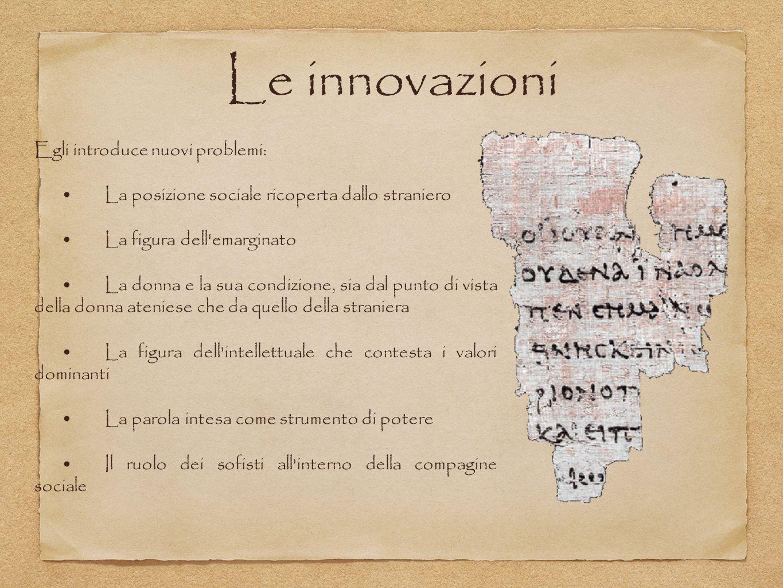 Le innovazioni Egli introduce nuovi problemi: La posizione sociale ricoperta dallo straniero La figura dell'emarginato La donna e la sua condizione, s