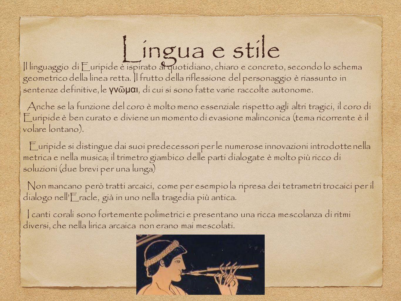 Lingua e stile Il linguaggio di Euripide è ispirato al quotidiano, chiaro e concreto, secondo lo schema geometrico della linea retta. Il frutto della