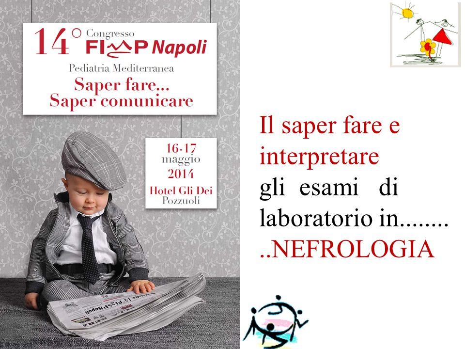 Il saper fare e interpretare gli esami di laboratorio in..........NEFROLOGIA