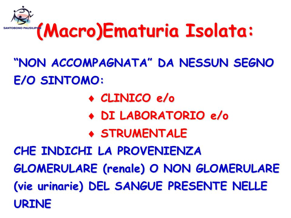 (Macro)Ematuria Isolata: NON ACCOMPAGNATA DA NESSUN SEGNO E/O SINTOMO:  CLINICO e/o  CLINICO e/o  DI LABORATORIO e/o  DI LABORATORIO e/o  STRUMENTALE  STRUMENTALE CHE INDICHI LA PROVENIENZA GLOMERULARE (renale) O NON GLOMERULARE (vie urinarie) DEL SANGUE PRESENTE NELLE URINE