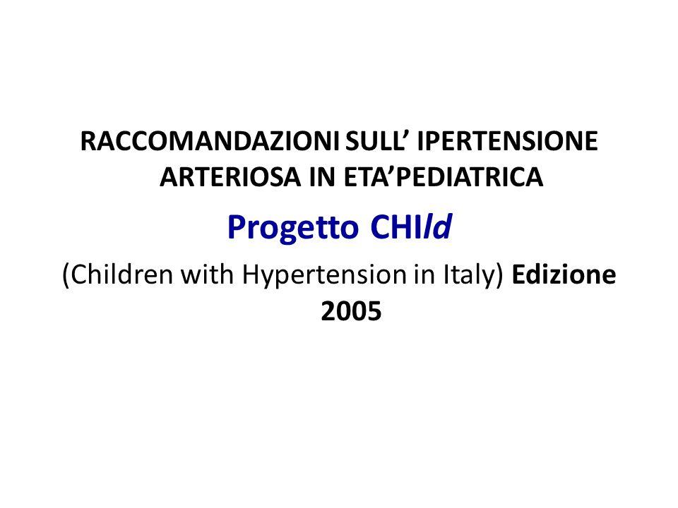 RACCOMANDAZIONI SULL' IPERTENSIONE ARTERIOSA IN ETA'PEDIATRICA Progetto CHIld (Children with Hypertension in Italy) Edizione 2005