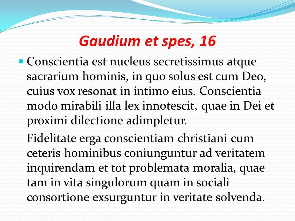 Gaudium et spes, 16 Conscientia est nucleus secretissimus atque sacrarium hominis, in quo solus est cum Deo, cuius vox resonat in intimo eius.