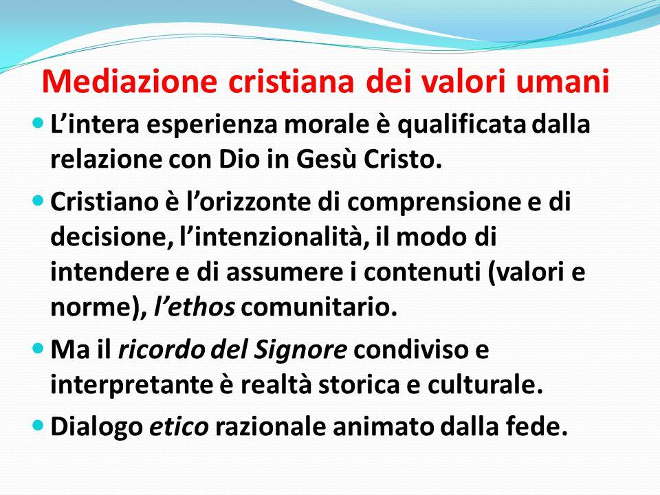 Mediazione cristiana dei valori umani L'intera esperienza morale è qualificata dalla relazione con Dio in Gesù Cristo.
