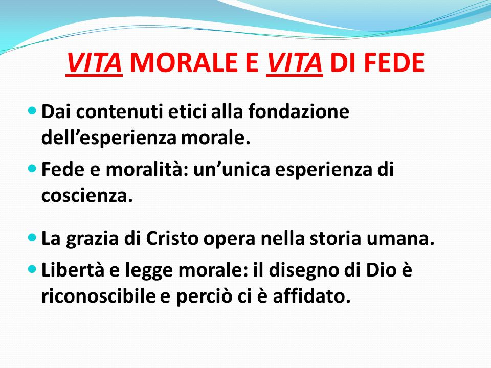 VITA MORALE E VITA DI FEDE Dai contenuti etici alla fondazione dell'esperienza morale.
