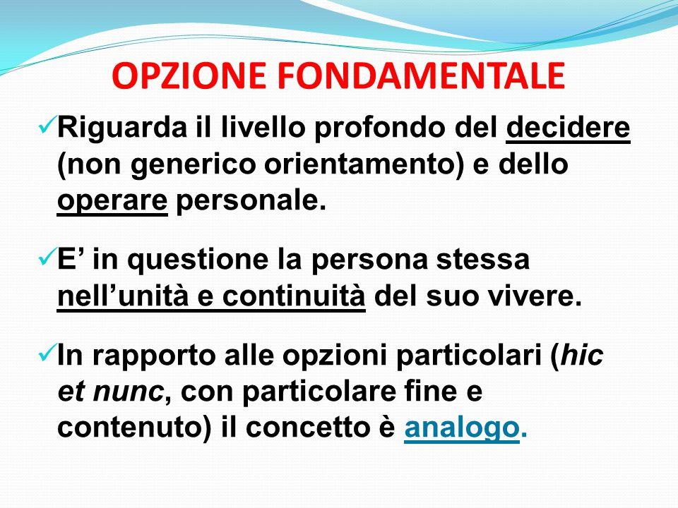 OPZIONE FONDAMENTALE Riguarda il livello profondo del decidere (non generico orientamento) e dello operare personale.