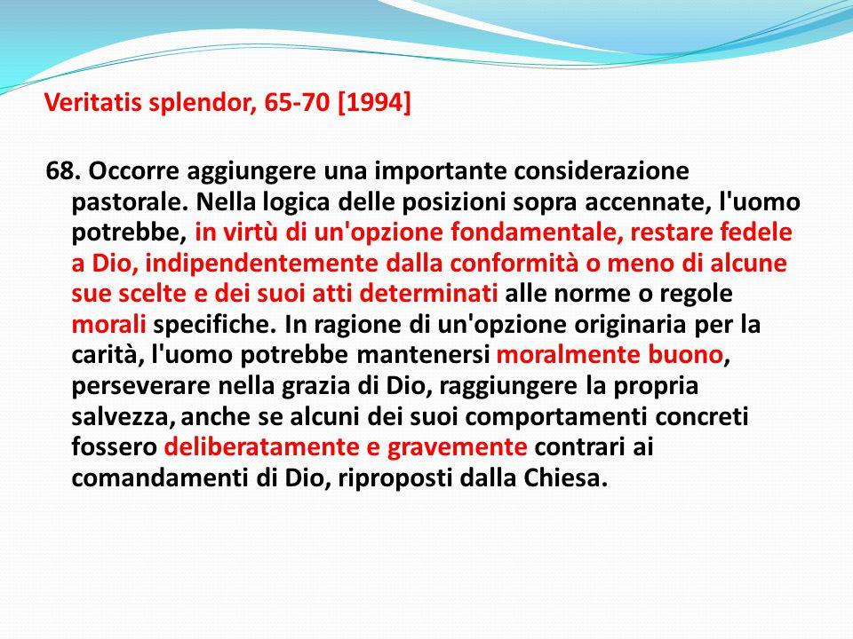 Veritatis splendor, 65-70 [1994] 68.Occorre aggiungere una importante considerazione pastorale.