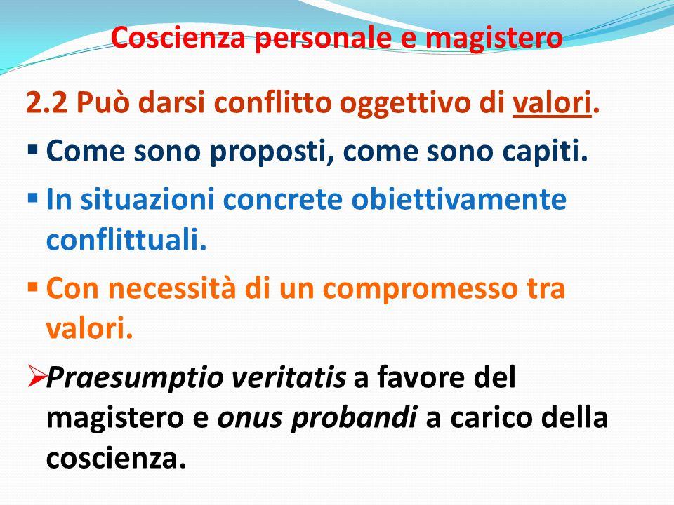 Coscienza personale e magistero 2.2 Può darsi conflitto oggettivo di valori.