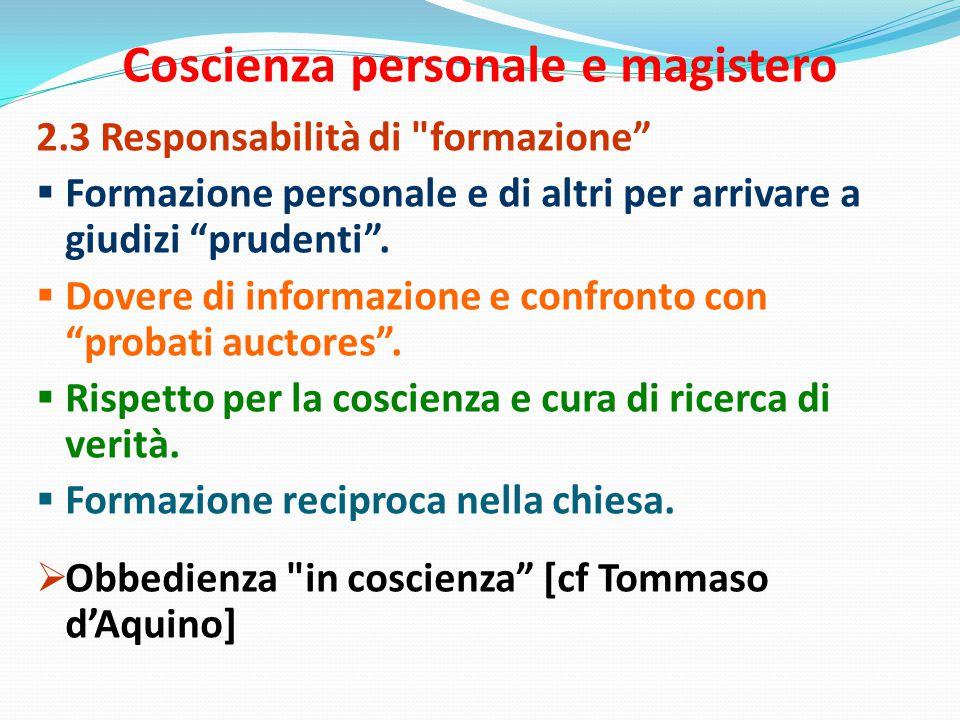 Coscienza personale e magistero 2.3 Responsabilità di formazione  Formazione personale e di altri per arrivare a giudizi prudenti .