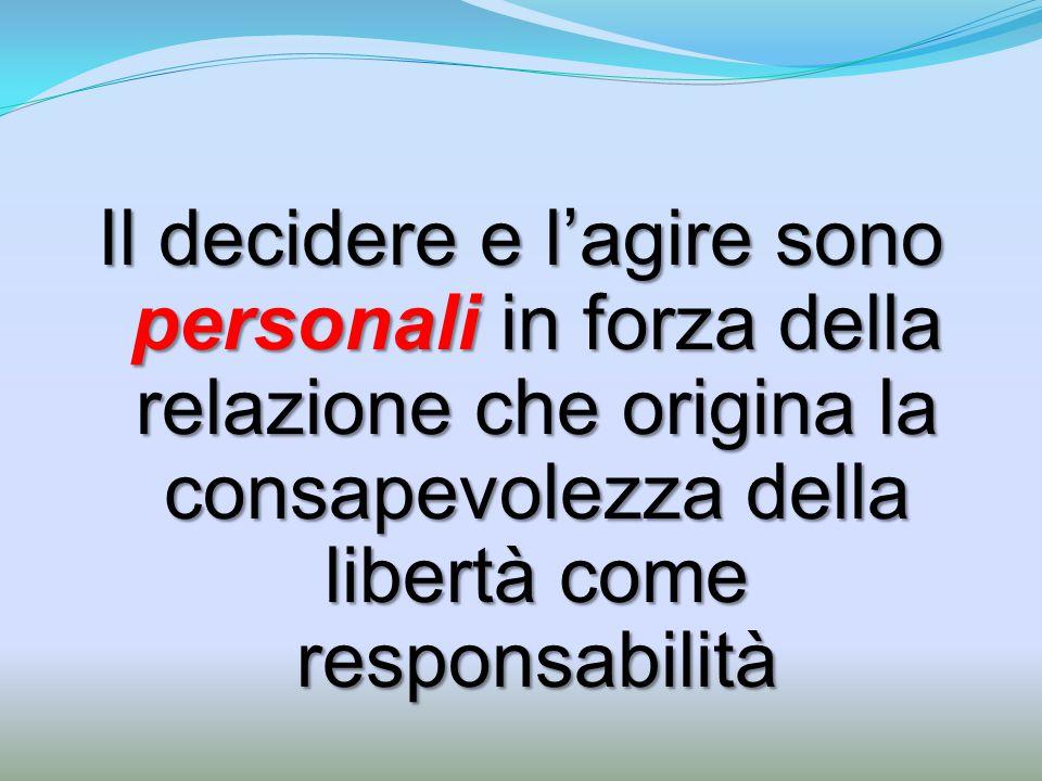 Il decidere e l'agire sono personali in forza della relazione che origina la consapevolezza della libertà come responsabilità