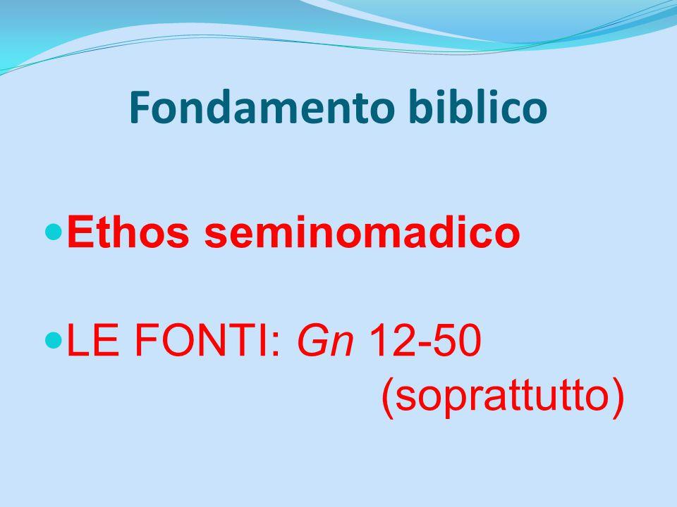 Fondamento biblico Ethos seminomadico LE FONTI: Gn 12-50 (soprattutto)