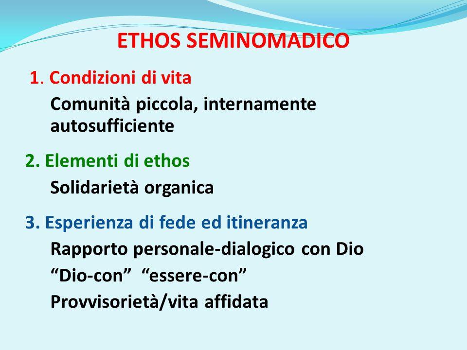 ETHOS SEMINOMADICO 1.Condizioni di vita Comunità piccola, internamente autosufficiente 2.