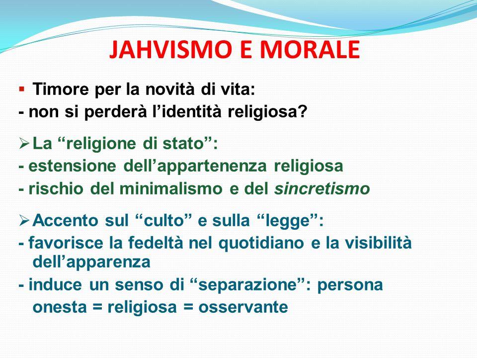 JAHVISMO E MORALE  Timore per la novità di vita: - non si perderà l'identità religiosa.